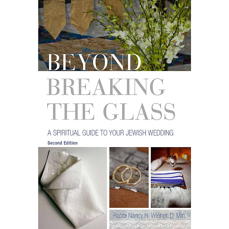 Beyond Breaking The Gl A Spiritual Guide To Your Jewish Wedding Revised Edition